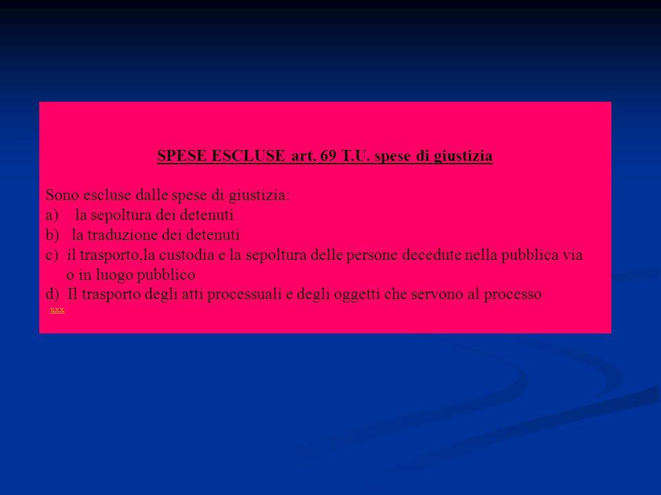 SPESE ESCLUSE art. 69 T.U. spese di giustizia