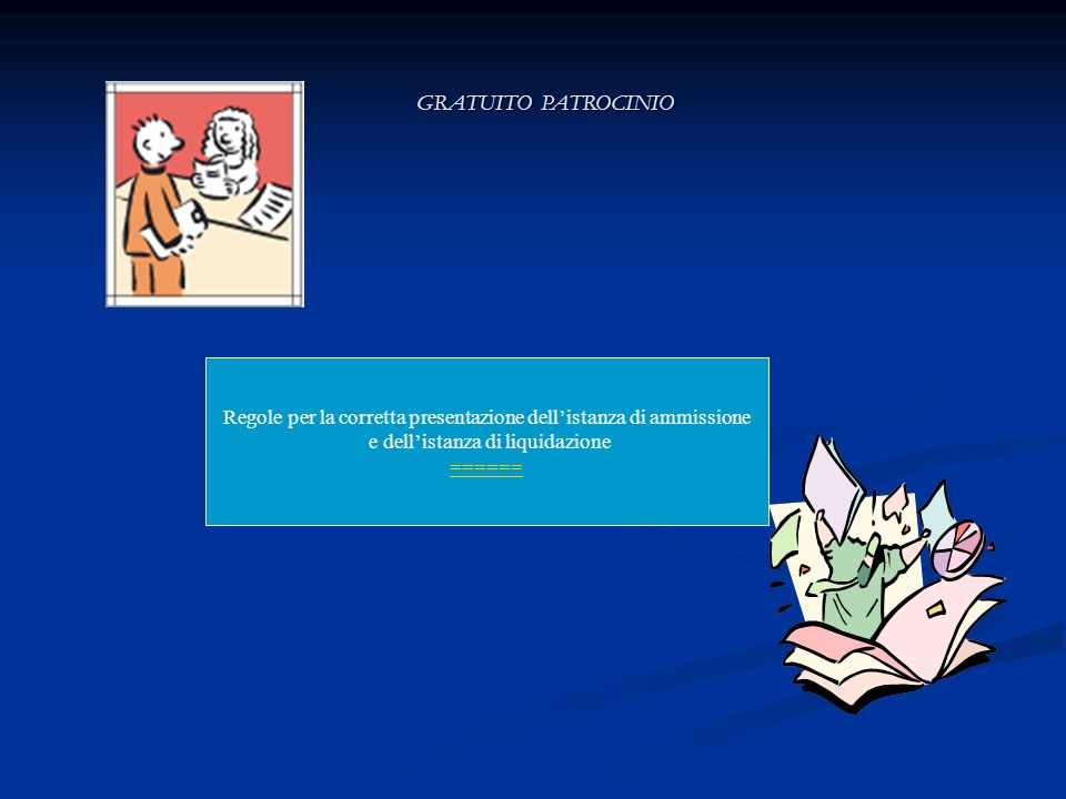 GRATUITO PATROCINIO Regole per la corretta presentazione dell'istanza di ammissione. e dell'istanza di liquidazione.