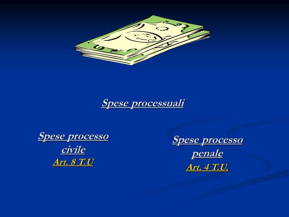 Spese processo civile Art. 8 T.U Spese processo penale Art. 4 T.U.