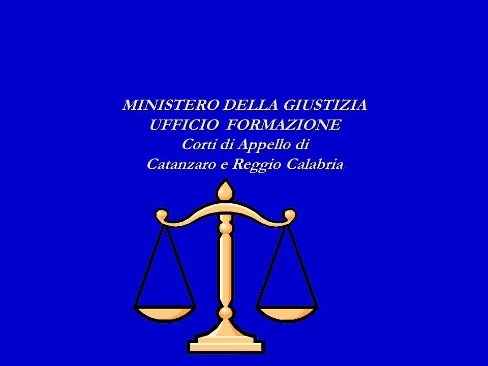 MINISTERO DELLA GIUSTIZIA UFFICIO FORMAZIONE Corti di Appello di Catanzaro e Reggio Calabria