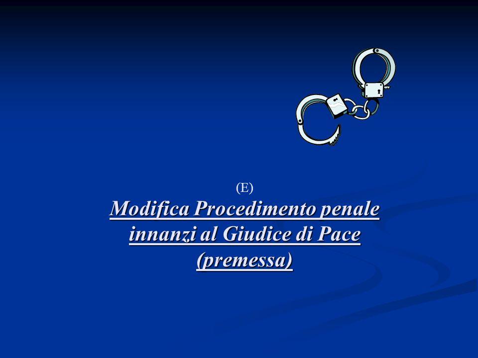 (E) Modifica Procedimento penale innanzi al Giudice di Pace (premessa)