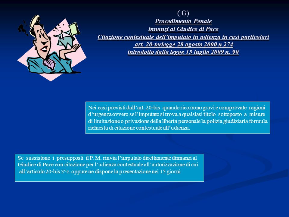 ( G) Procedimento Penale innanzi al Giudice di Pace Citazione contestuale dell'imputato in udienza in casi particolari art. 20-terlegge 28 agosto 2000 n 274 introdotto dalla legge 15 luglio 2009 n. 90