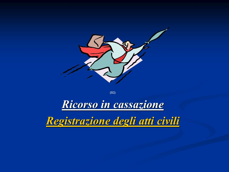 (N2) Ricorso in cassazione Registrazione degli atti civili