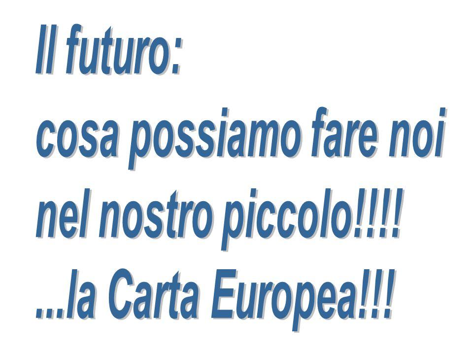 Il futuro: cosa possiamo fare noi nel nostro piccolo!!!! ...la Carta Europea!!!