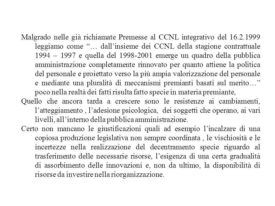 Malgrado nelle già richiamate Premesse al CCNL integrativo del 16. 2