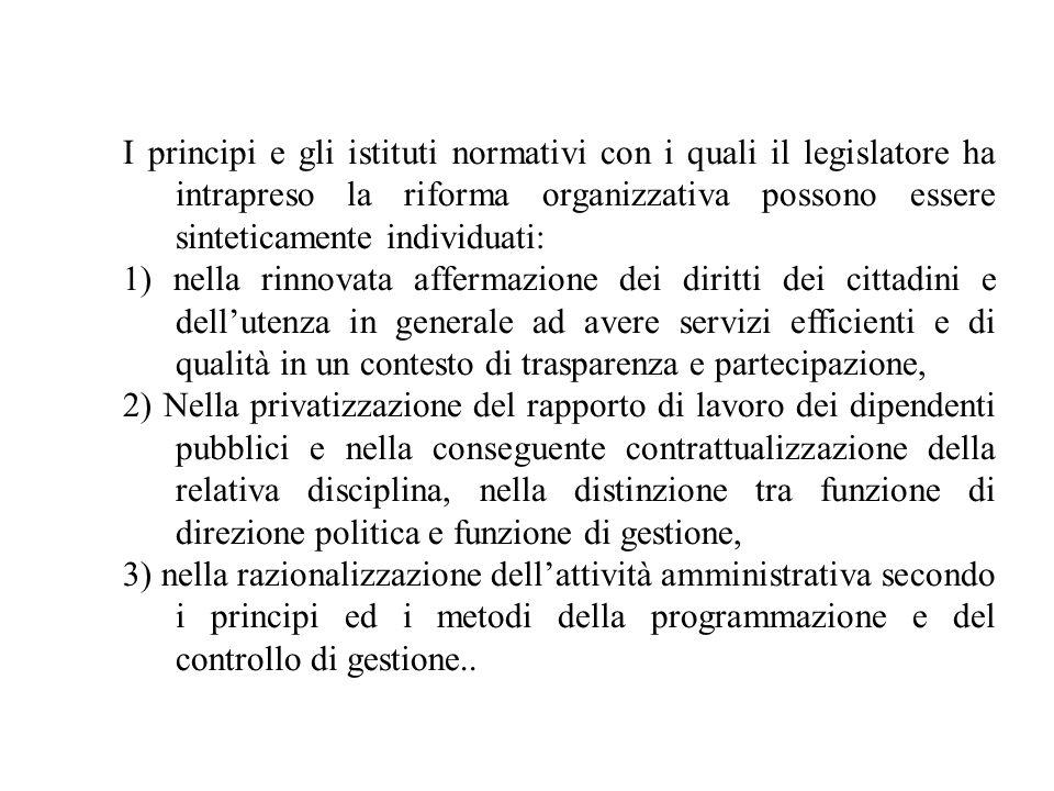 I principi e gli istituti normativi con i quali il legislatore ha intrapreso la riforma organizzativa possono essere sinteticamente individuati: