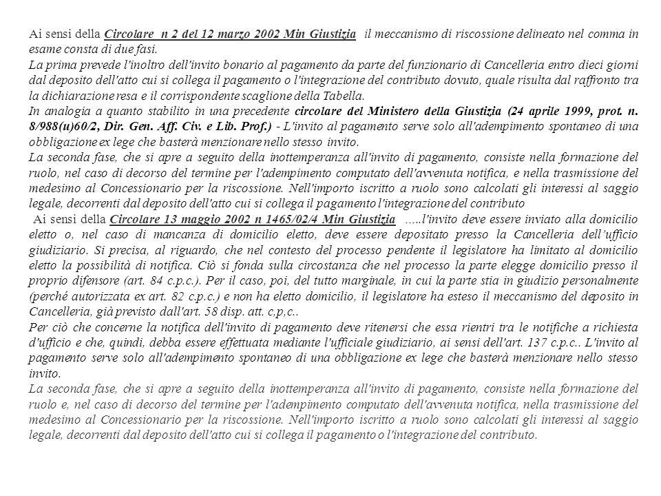 Ai sensi della Circolare n 2 del 12 marzo 2002 Min Giustizia il meccanismo di riscossione delineato nel comma in esame consta di due fasi.
