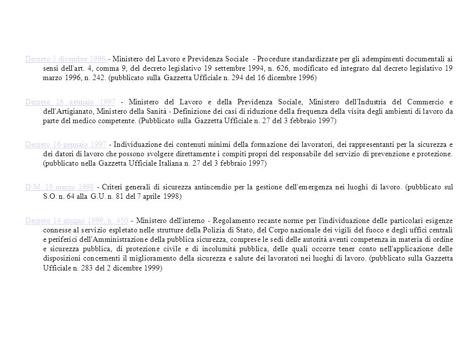 Decreto 5 dicembre 1996 - Ministero del Lavoro e Previdenza Sociale - Procedure standardizzate per gli adempimenti documentali ai sensi dell art. 4, comma 9, del decreto legislativo 19 settembre 1994, n. 626, modificato ed integrato dal decreto legislativo 19 marzo 1996, n. 242. (pubblicato sulla Gazzetta Ufficiale n. 294 del 16 dicembre 1996)