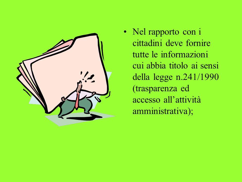 Nel rapporto con i cittadini deve fornire tutte le informazioni cui abbia titolo ai sensi della legge n.241/1990 (trasparenza ed accesso all'attività amministrativa);