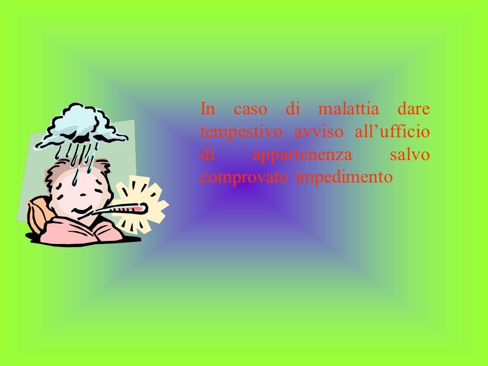 In caso di malattia dare tempestivo avviso all'ufficio di appartenenza salvo comprovato impedimento