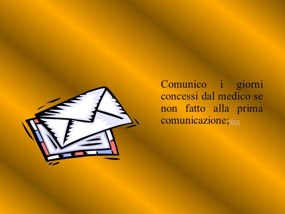 Comunico i giorni concessi dal medico se non fatto alla prima comunicazione;xxx