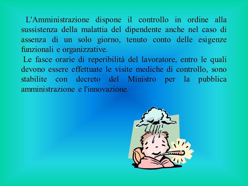 L Amministrazione dispone il controllo in ordine alla sussistenza della malattia del dipendente anche nel caso di assenza di un solo giorno, tenuto conto delle esigenze funzionali e organizzative.