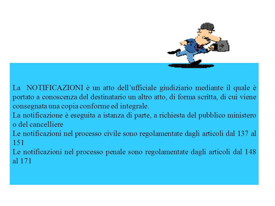 La NOTIFICAZIONI è un atto dell'ufficiale giudiziario mediante il quale è portato a conoscenza del destinatario un altro atto, di forma scritta, di cui viene consegnata una copia conforme ed integrale.
