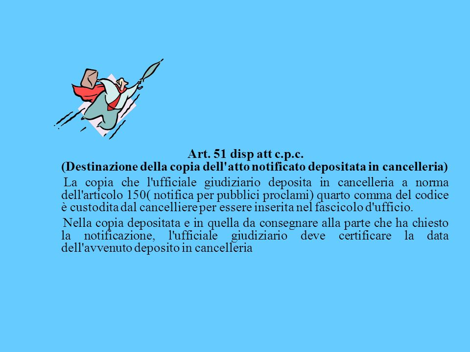 Art. 51 disp att c.p.c. (Destinazione della copia dell atto notificato depositata in cancelleria)