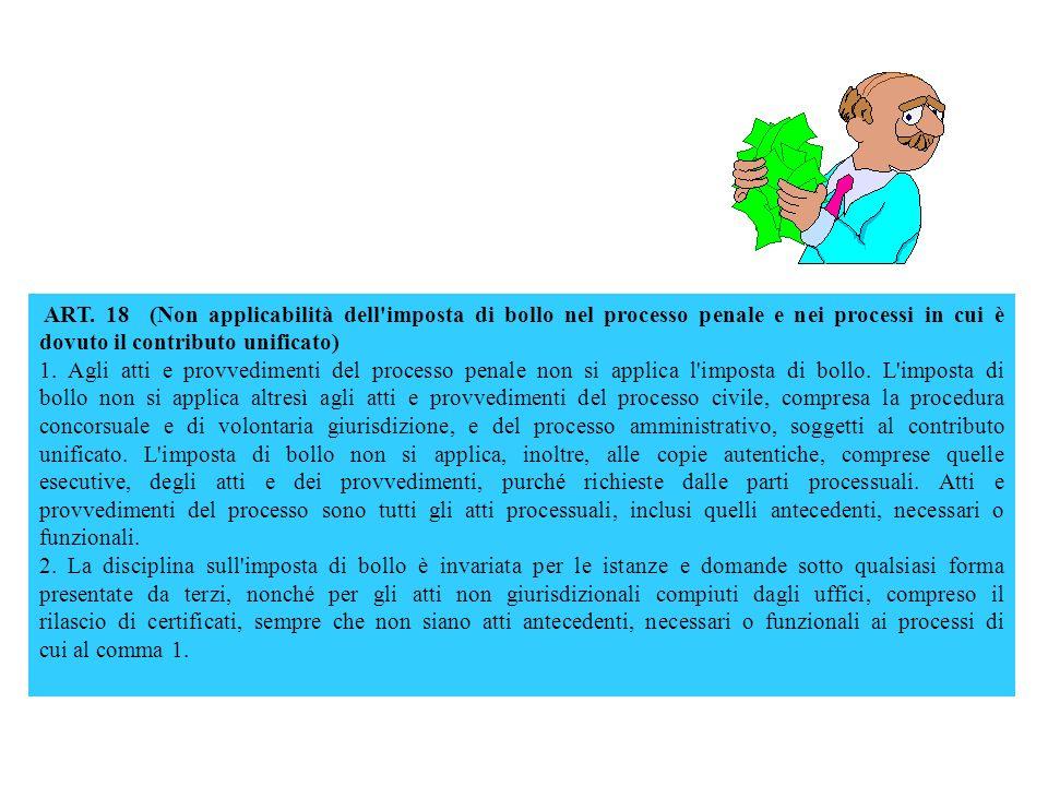 ART. 18 (Non applicabilità dell imposta di bollo nel processo penale e nei processi in cui è dovuto il contributo unificato)