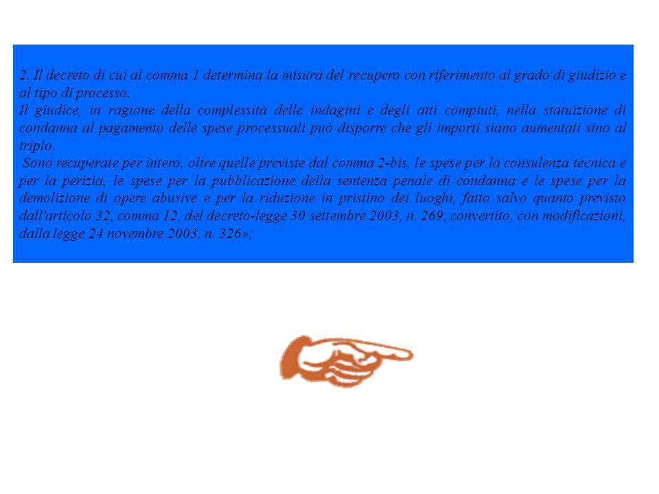 2. Il decreto di cui al comma 1 determina la misura del recupero con riferimento al grado di giudizio e al tipo di processo.
