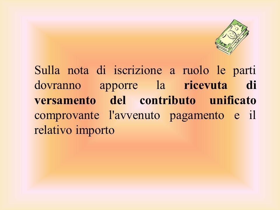 Sulla nota di iscrizione a ruolo le parti dovranno apporre la ricevuta di versamento del contributo unificato comprovante l avvenuto pagamento e il relativo importo