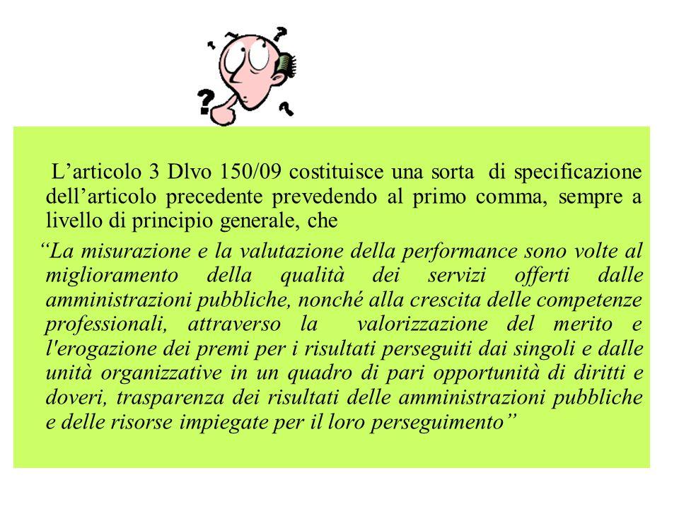 L'articolo 3 Dlvo 150/09 costituisce una sorta di specificazione dell'articolo precedente prevedendo al primo comma, sempre a livello di principio generale, che
