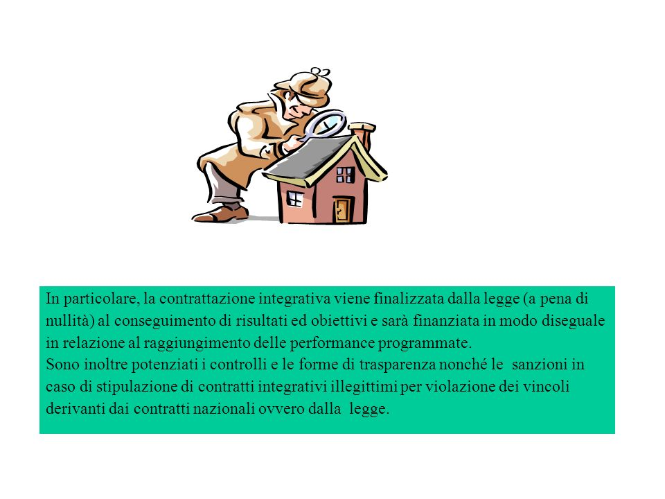 In particolare, la contrattazione integrativa viene finalizzata dalla legge (a pena di