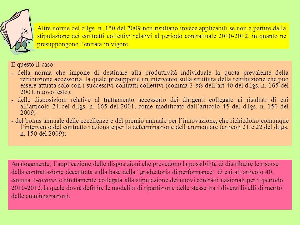 Altre norme del d.lgs. n. 150 del 2009 non risultano invece applicabili se non a partire dalla stipulazione dei contratti collettivi relativi al periodo contrattuale 2010-2012, in quanto ne presuppongono l'entrata in vigore.