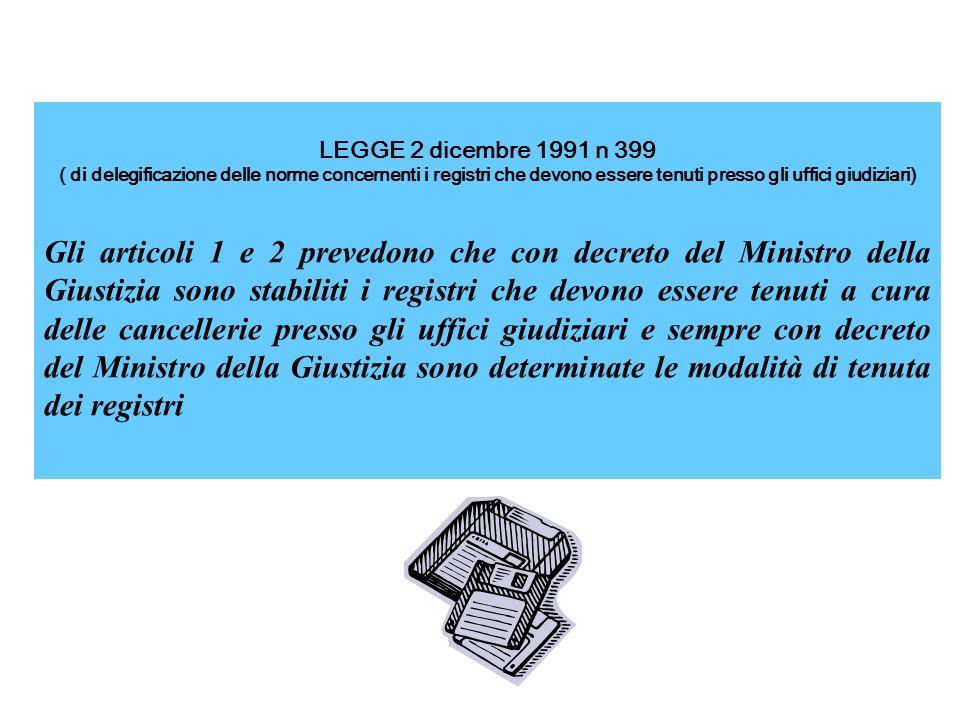 LEGGE 2 dicembre 1991 n 399 ( di delegificazione delle norme concernenti i registri che devono essere tenuti presso gli uffici giudiziari)