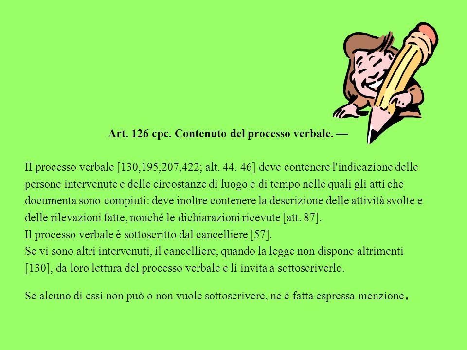 Art. 126 cpc. Contenuto del processo verbale. —