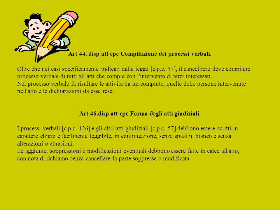 Art 44. disp att cpc Compilazione dei processi verbali.