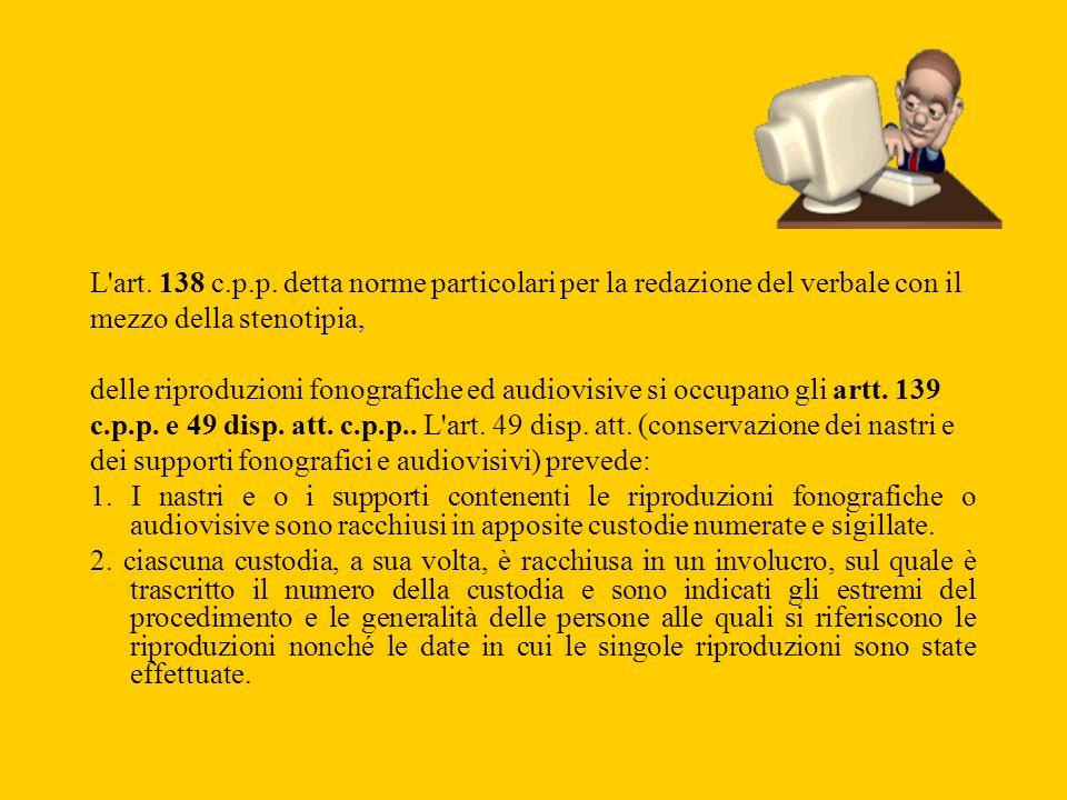 L art. 138 c.p.p. detta norme particolari per la redazione del verbale con il