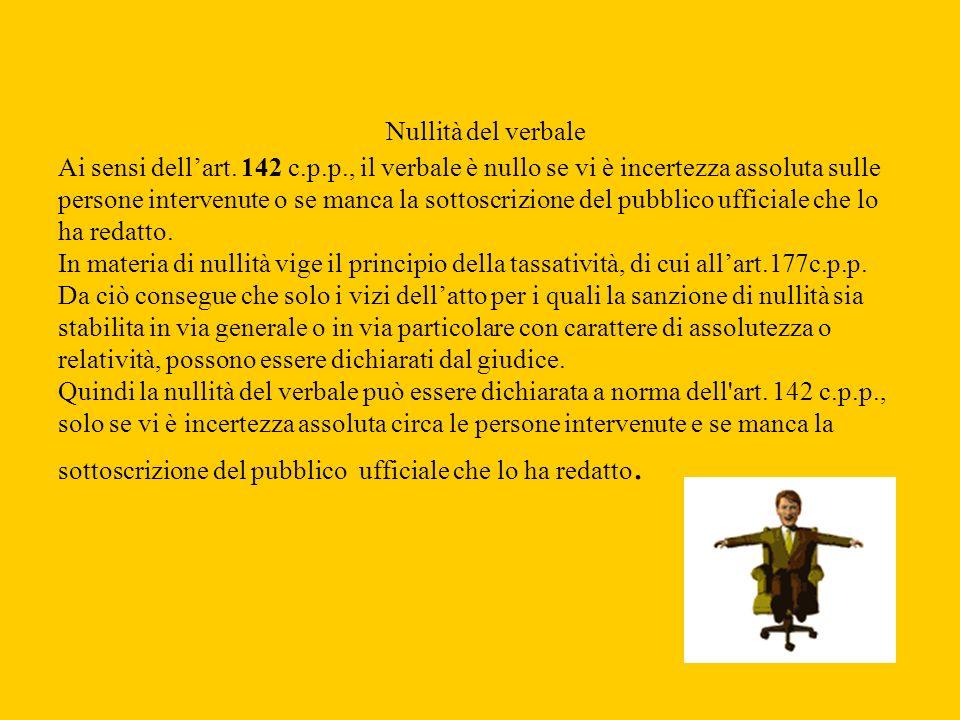 Nullità del verbale Ai sensi dell'art. 142 c.p.p., il verbale è nullo se vi è incertezza assoluta sulle.