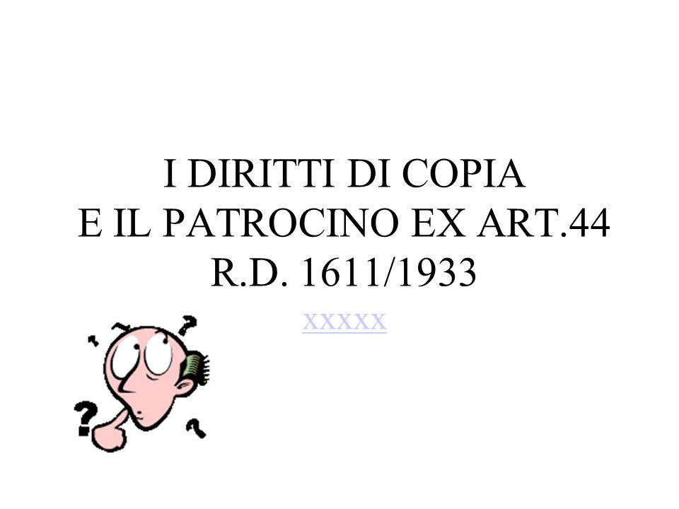 I DIRITTI DI COPIA E IL PATROCINO EX ART.44 R.D. 1611/1933 xxxxx