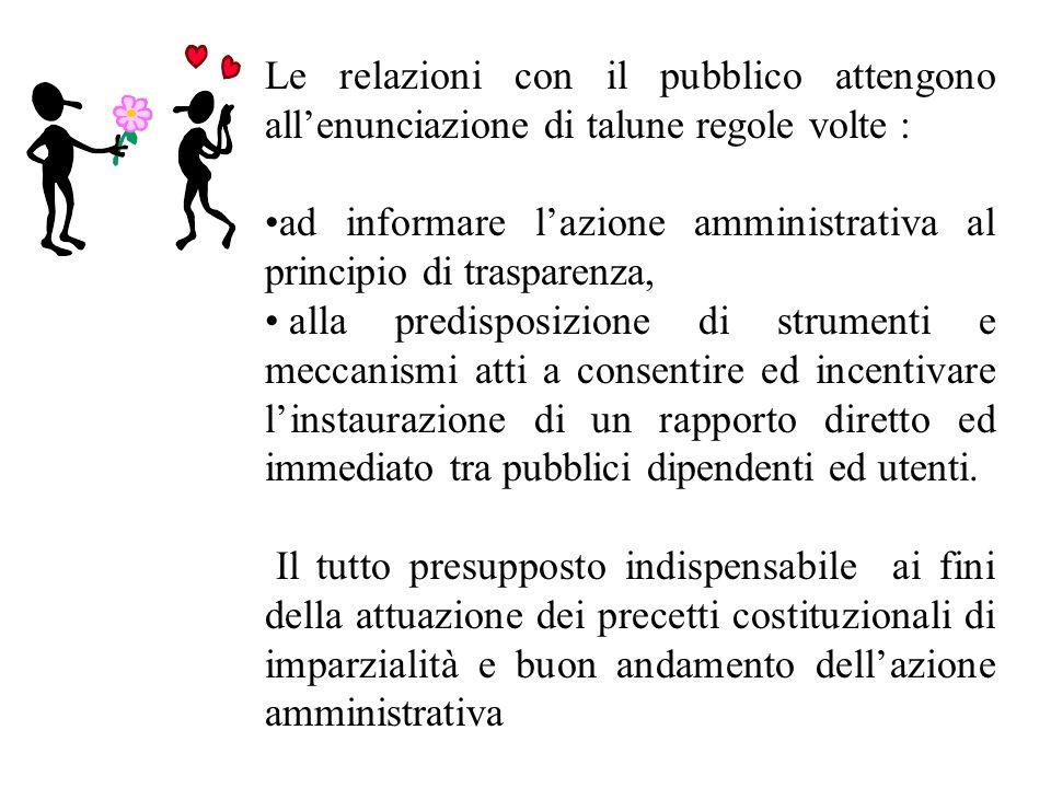 Le relazioni con il pubblico attengono all'enunciazione di talune regole volte :