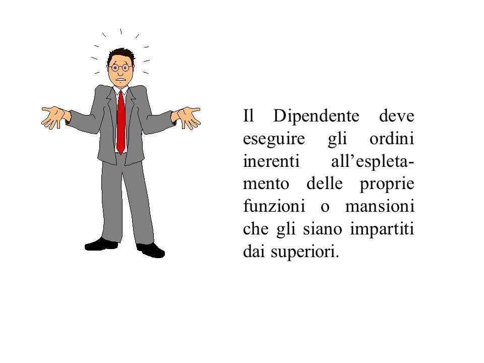 Il Dipendente deve eseguire gli ordini inerenti all'espleta-mento delle proprie funzioni o mansioni che gli siano impartiti dai superiori.