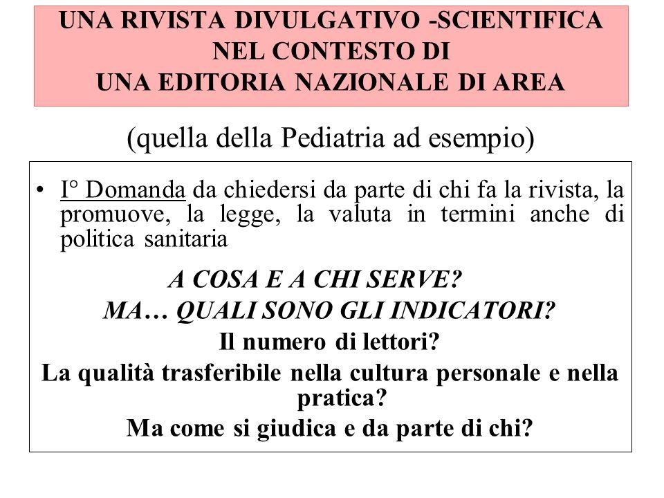 UNA RIVISTA DIVULGATIVO -SCIENTIFICA NEL CONTESTO DI UNA EDITORIA NAZIONALE DI AREA (quella della Pediatria ad esempio)