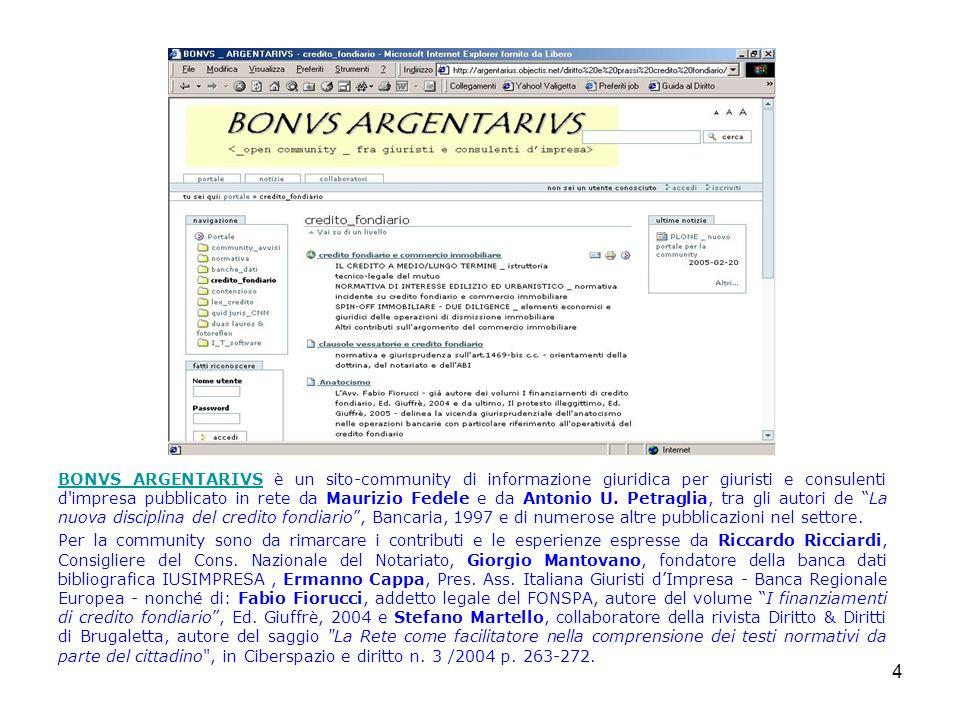 BONVS ARGENTARIVS è un sito-community di informazione giuridica per giuristi e consulenti d impresa pubblicato in rete da Maurizio Fedele e da Antonio U. Petraglia, tra gli autori de La nuova disciplina del credito fondiario , Bancaria, 1997 e di numerose altre pubblicazioni nel settore.