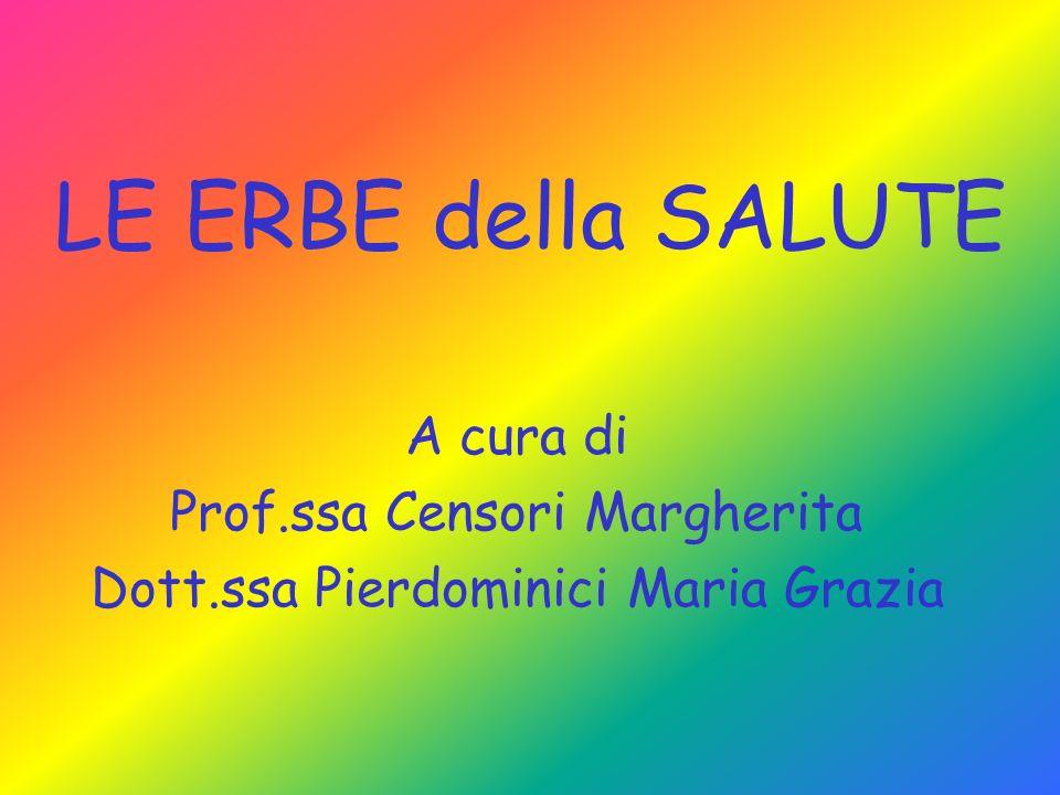 LE ERBE della SALUTE A cura di Prof.ssa Censori Margherita