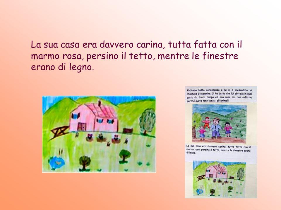 La sua casa era davvero carina, tutta fatta con il marmo rosa, persino il tetto, mentre le finestre erano di legno.
