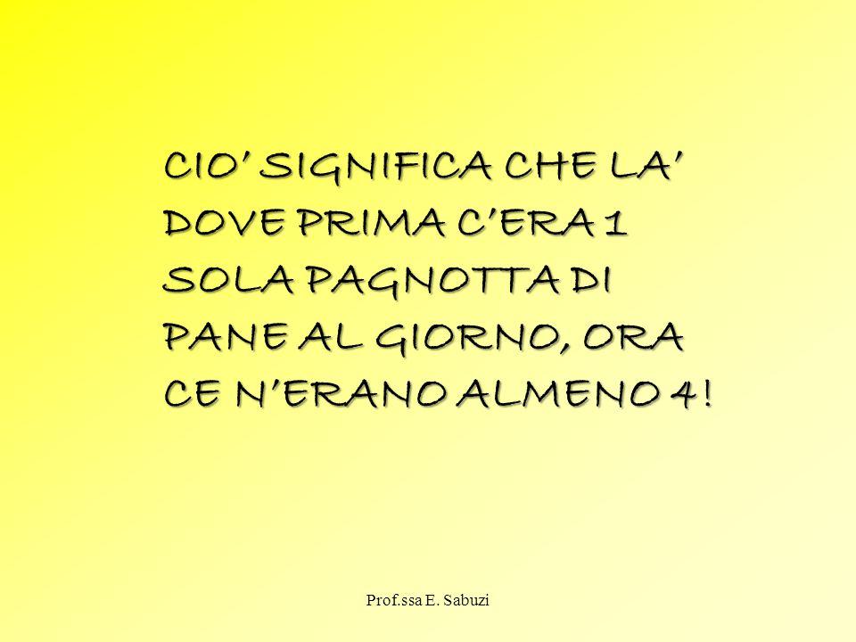 CIO' SIGNIFICA CHE LA' DOVE PRIMA C'ERA 1 SOLA PAGNOTTA DI PANE AL GIORNO, ORA CE N'ERANO ALMENO 4!