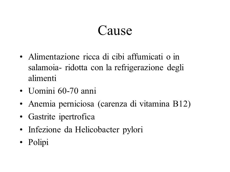 CauseAlimentazione ricca di cibi affumicati o in salamoia- ridotta con la refrigerazione degli alimenti.
