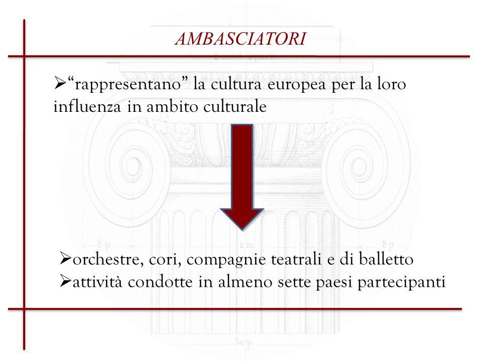 AMBASCIATORI rappresentano la cultura europea per la loro influenza in ambito culturale. orchestre, cori, compagnie teatrali e di balletto.