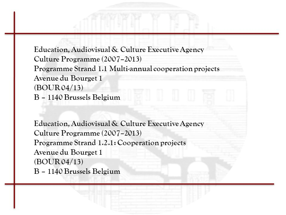 Education, Audiovisual & Culture Executive Agency Culture Programme (2007–2013) Programme Strand 1.1 Multi-annual cooperation projects Avenue du Bourget 1 (BOUR 04/13) B – 1140 Brussels Belgium