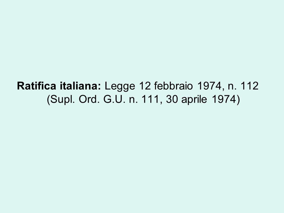Ratifica italiana: Legge 12 febbraio 1974, n. 112 (Supl. Ord. G. U. n