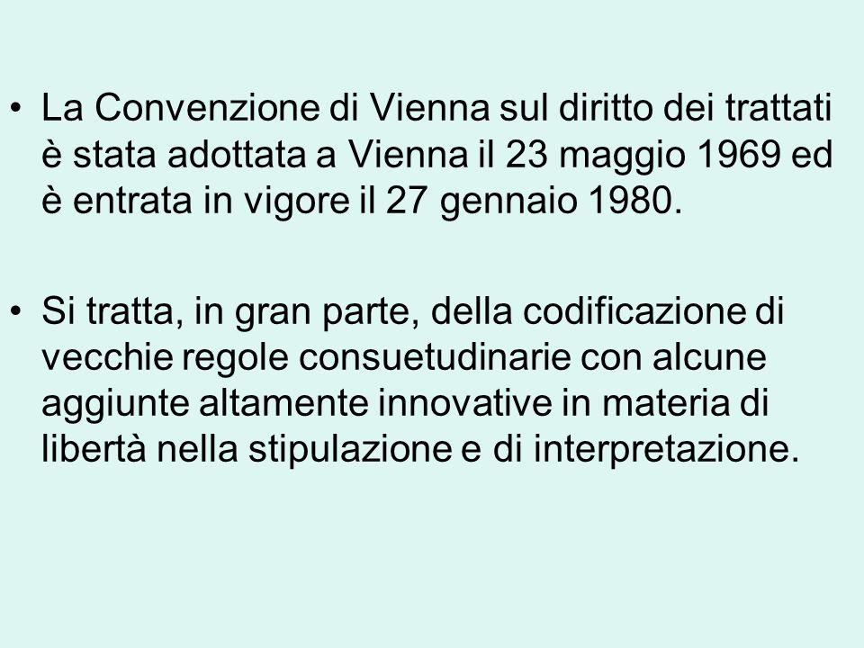 La Convenzione di Vienna sul diritto dei trattati è stata adottata a Vienna il 23 maggio 1969 ed è entrata in vigore il 27 gennaio 1980.
