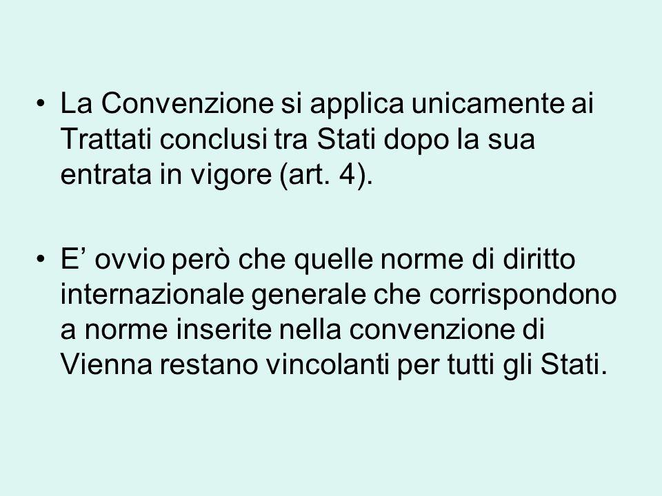 La Convenzione si applica unicamente ai Trattati conclusi tra Stati dopo la sua entrata in vigore (art. 4).