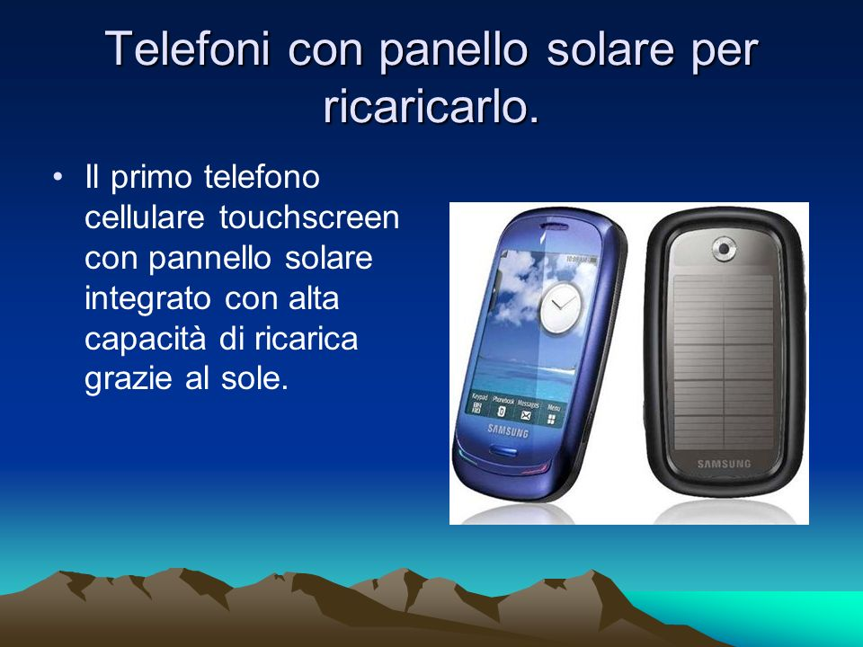 Telefoni con panello solare per ricaricarlo.