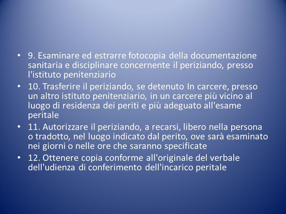 9. Esaminare ed estrarre fotocopia della documentazione sanitaria e disciplinare concernente il periziando, presso l istituto penitenziario