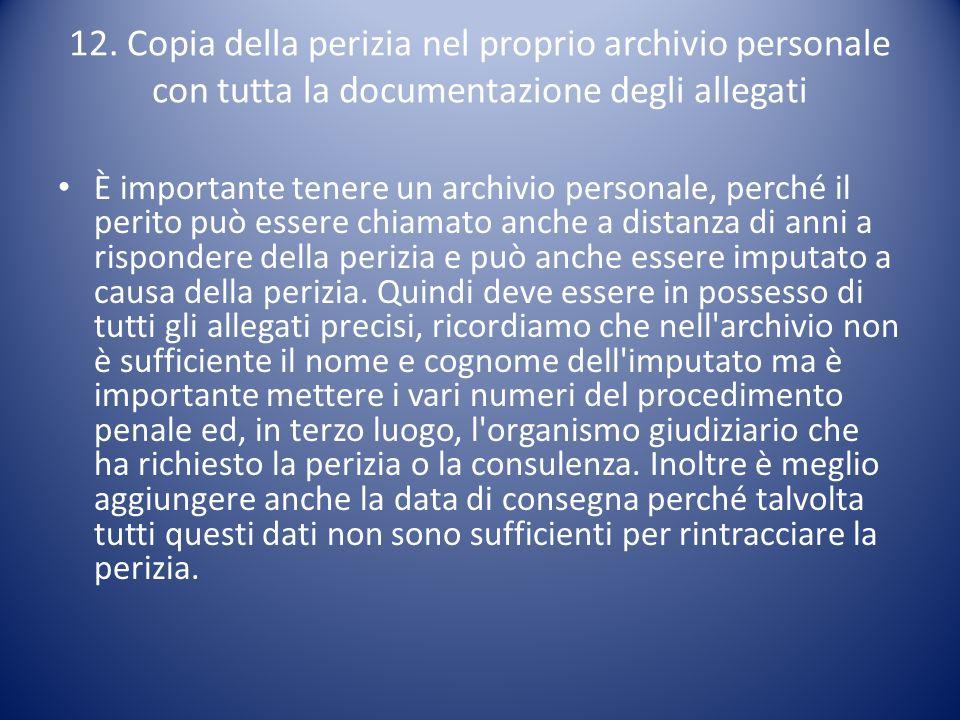 12. Copia della perizia nel proprio archivio personale con tutta la documentazione degli allegati