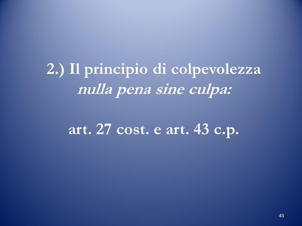 2. ) Il principio di colpevolezza nulla pena sine culpa: art. 27 cost