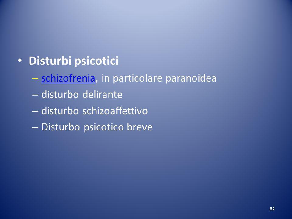 Disturbi psicotici schizofrenia, in particolare paranoidea