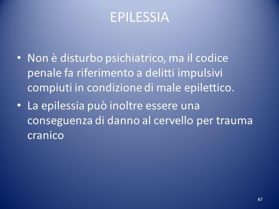 EPILESSIA Non è disturbo psichiatrico, ma il codice penale fa riferimento a delitti impulsivi compiuti in condizione di male epilettico.