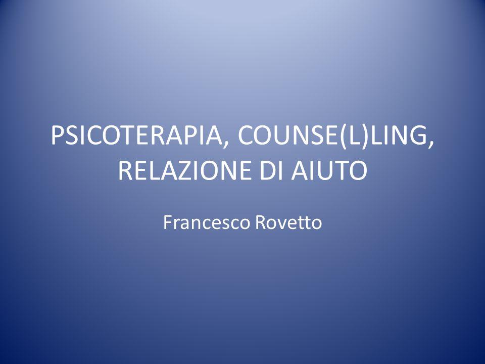 PSICOTERAPIA, COUNSE(L)LING, RELAZIONE DI AIUTO